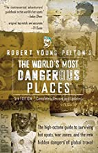 The World's Most Dangerous Places by Robert…