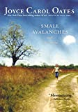 Oates, Joyce Carol: Small Avalanches and Other Stories