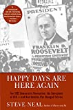 Neal, Steven: Happy Days Are Here Again : The 1932 Democratic Convention, the Emergence of FDR--and How America Was Changed Forever