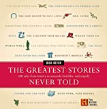 Beyer, Richard: The Greatest Stories Never Told: 100 Tales from History to Astonish, Bewilder, and Stupefy