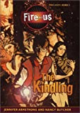 Armstrong, Jennifer: The Kindling (The Fire-Us Trilogy, Book 1)