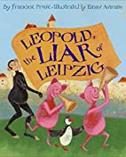 Leopold, the Liar of Leipzig by Francine…