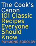 Sokolov, Raymond A.: The Cook's Canon : 101 Classic Recipes Everyone Should Know