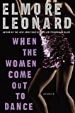 Elmore Leonard: When the Women Come Out to Dance: Stories