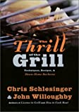 Schlesinger, Chris: The Thrill of the Grill: Techniques, Recipes, & Down-Home Barbecue