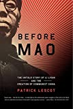 Lescot, Patrick: Before Mao: The Untold Story Of Li Lisan And The Creation Of Communist China