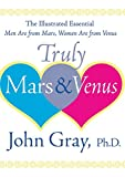 John Gray: Truly Mars and Venus: The Illustrated Essential Men Are from Mars, Women Are from Venus