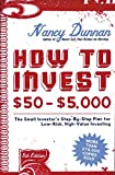 Dunnan, Nancy: How to Invest $50-$5,000: The Small Investor's Step-By-Step Plan for Low-Risk, High-Value Investing