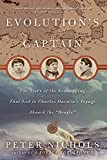Nichols, Peter: Evolution&#39;s Captain: The Story of the Kidnapping That Led to Charles Darwin&#39;s Voyage Aboard the &quot;Beagle&quot;