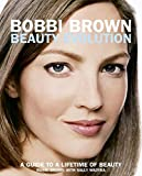 Brown, Bobbi: Bobbi Brown Beauty Evolution: A Guide to a Lifetime of Beauty