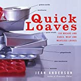 Anderson, Jean: Quick Loaves: 150 Breads and Cakes, Meat and Meatless Loaves