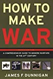 Dunnigan, James F.: How to Make War (Fourth Edition): A Comprehensive Guide to Modern Warfare in the Twenty-first Century