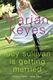 Keyes, Marian: Lucy Sullivan Is Getting Married