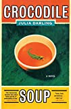 Darling, Julia: Crocodile Soup: A Novel