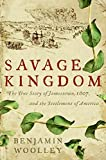 Benjamin Woolley: Savage Kingdom: The True Story of Jamestown, 1607, and the Settlement of America