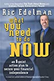 Edelman, Ric: What You Need to Do Now : An 8-Point Action Plan to Secure Your Financial Independence