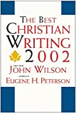 Wilson, John: The Best Christian Writing 2002