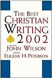 Wilson, John: The Best Christian Writing 2002