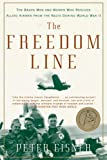 Eisner, Peter: The Freedom Line: The Brave Men And Women Who Rescued Allied Airmen From The Nazis During World War Ii