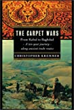 Kremmer, Christopher: The Carpet Wars : From Kabul to Baghdad: A Ten-Year Journey along Ancient Trade Routes