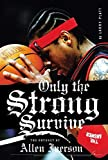 Platt, Larry: Only the Strong Survive: The Odyssey of Allen Iverson