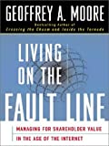 Geoffrey A. Moore: Living on the Fault Line: Managing for Shareholder Value in Any Economy