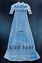 Blue Hour: Poems by Carolyn Forché
