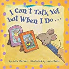 I Can't Talk Yet, but When I Do... by…