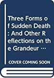 Gonzalez-Crussi, F.: Three Forms of Sudden Death: And Other Reflections on the Grandeur and Misery of the Body