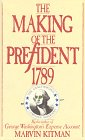 The Making of the President, 1789: The…