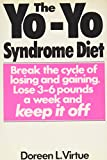 Virtue, Doreen: The Yo-Yo Syndrome Diet: Break the Cycle of Losing and Gaining Lose Three to Six Pounds a Week and Keep It Off