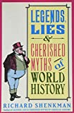 Shenkman, Richard: Legends, Lies and Cherished Myths of World History
