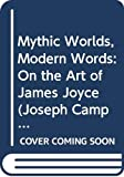 Campbell, Joseph: Mythic Worlds, Modern Words: On the Art of James Joyce (Joseph Campbell Works)