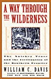 Davis, William C.: A Way Through the Wilderness: The Natchez Trace and the Civilization of the Southern Frontier
