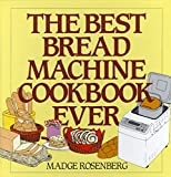 Rosenberg, Madge: The Best Bread Machine Cookbook Ever