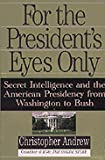 Christopher Andrew: For the President's Eyes Only: Secret Intelligence and the American Presidency from Washington to Bush