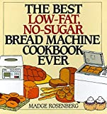 Rosenberg, Madge: The Best Low-Fat, No-Sugar Bread Machine Cookbook Ever