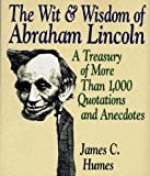 Lincoln, Abraham: The Wit & Wisdom of Abraham Lincoln: A Treasury of More Than 650 Quotations and Anecdotes