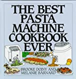 Brooke Dojny: The Best Pasta Machine Cookbook Ever