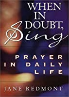 When in Doubt, Sing : Prayer in Daily Life…