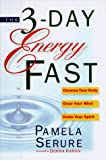 Serure, Pamela: The 3-Day Energy Fast : Cleanse Your Body, Clear Your Mind and Claim Your Spirit