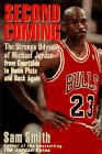 Smith, Sam: Second Coming: The Strange Odyssey of Michael Jordan from Courtside to Home Plate and Back Again