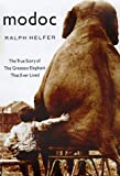 Helfer, Ralph: Modoc: The True Story of the Greatest Elephant That Ever Lived