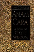 Anam Cara : A Book of Celtic Wisdom by John…