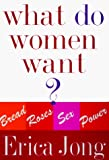 Jong, Erica: What Do Women Want?: Bread, Roses, Sex, Power