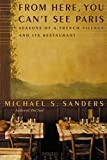 Sanders, Michael S.: From Here, You Can't See Paris: Seasons of a French Village and Its Restaurant