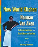Van Aken, Norman: New World Kitchen: Latin American and Caribbean Cuisine