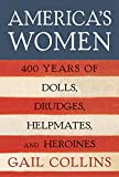 Collins, Gail: America's Women: Four Hundred Years of Dolls, Drudges, Helpmates, and Heroines
