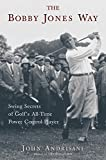 Andrisani, John: The Bobby Jones Way: Swing Secrets of Golf's All-Time Power-Control Player