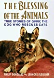 Gonzalez, Philip: The Blessing of the Animals: True Stories of Ginny, the Dog Who Rescues Cats